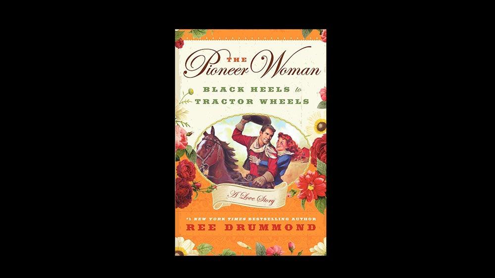 The Pioneer Woman: Black Heels to Tractor Wheels by Ree Drummond