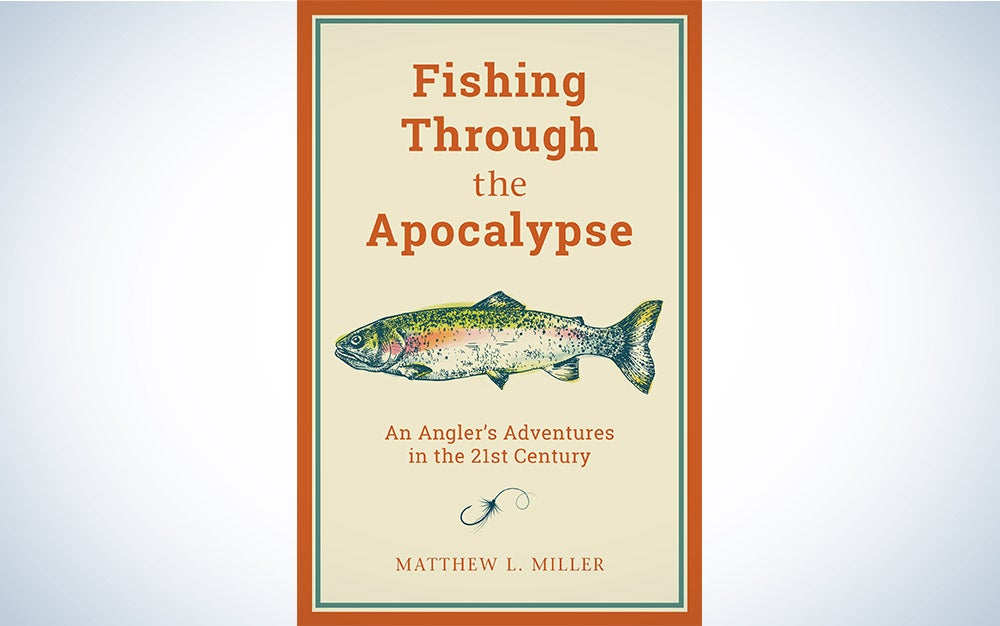 Fishing Through the Apocalypse by Matthew L. Miller