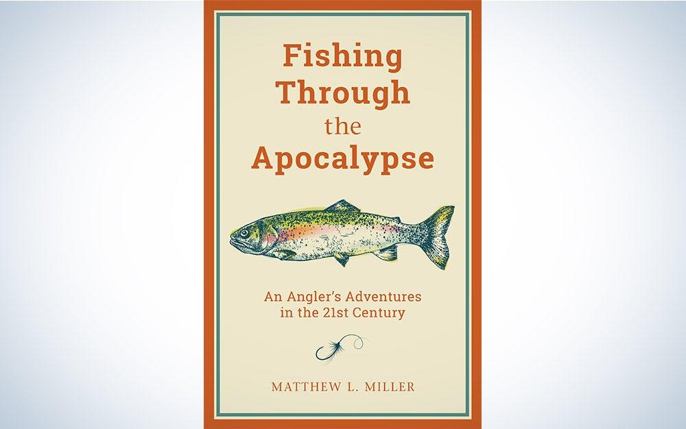 Fishing Through the Apocalypse by Matthew L. Miller